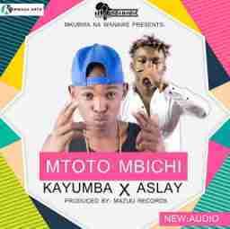 Kayumba - MTOTO MBICHI Ft. Asley